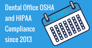 Dental Office OSHA and HIPAA Compliance since 2013