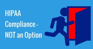 HIPAA Compliance- NOT an Option