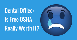 Dental Office: Is Free OSHA Really Worth It?