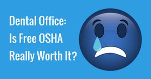 Dental Office: Is Free OSHA Really Worth It?