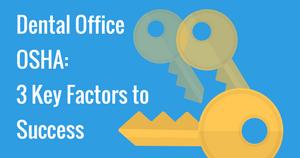Dental Office OSHA: 3 Key Factors to Success