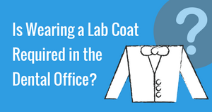 Is Wearing a Lab Coat Required in the Dental Office?