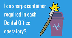 Is a sharps container required in each Dental Office operatory?