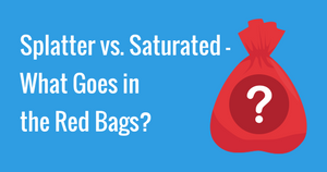 Splatter vs. Saturated- What Goes in the Red Bags?
