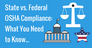 State vs. Federal OSHA Compliance: What You Need to Know