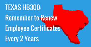 TEXAS HB300: Remember to Renew Employee Certificates Every 2 Years
