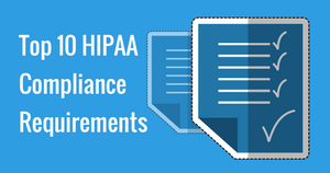 Top 10 HIPAA Compliance Requirements