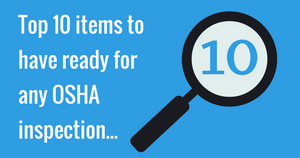 Top 10 items to have ready for any OSHA inspection