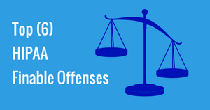 Top (6) HIPAA Finable Offenses