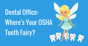 Dental Office: Where's Your OSHA Tooth Fairy?