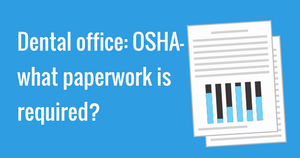 Dental office- OSHA - what paperwork is required-