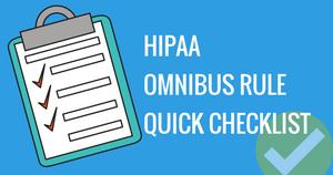 HIPAA OMNIBUS RULE QUICK CHECKLIST